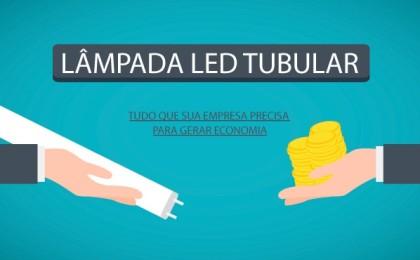 Lâmpada LED Tubular é tudo que a sua empresa precisa.